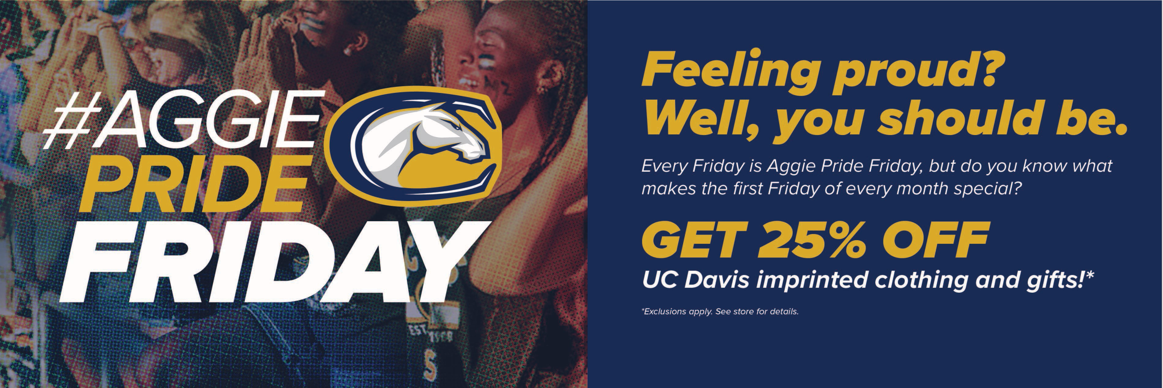 Save 25% on UC Davis imprinted clothing and gifts at the Campus Store the first Friday of every month!