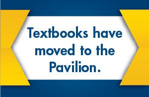 Textbooks have moved to the Pavilion. Check here for times.