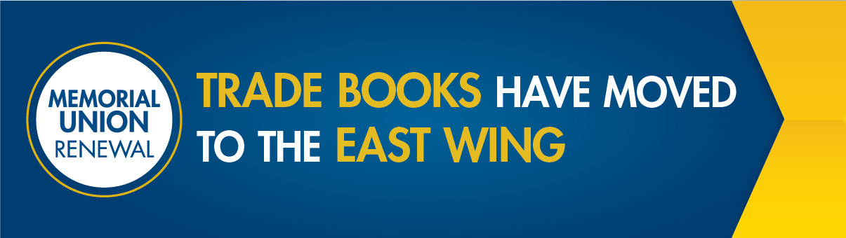 Trade Books have moved to the East Wing of the Memorial Union.