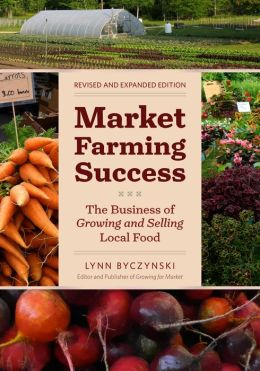 Market Farming Success: The Business of Growing...