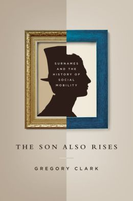 The Son Also Rises: Surnames and the History of Social Mobil