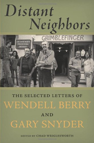 Distant Neighbors: The Selected Letters of Wendell Berry & G