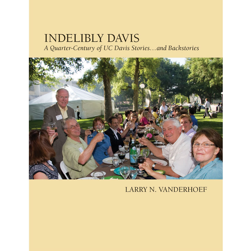 Indelibly Davis: A Quarter-Century of UC Davis Stories...