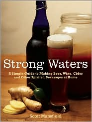 Strong Waters: A Simple Guide to Making Beer, Wine, Cider