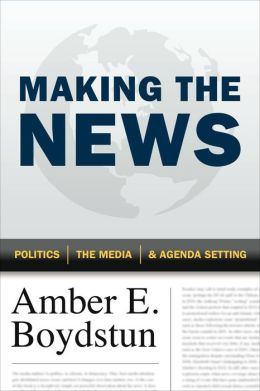 Image For Making the News: Politics, the Media, and Agenda Setting