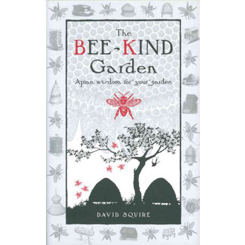 Image For The Bee-Kind Garden: Apian Wisdom for Your Garden