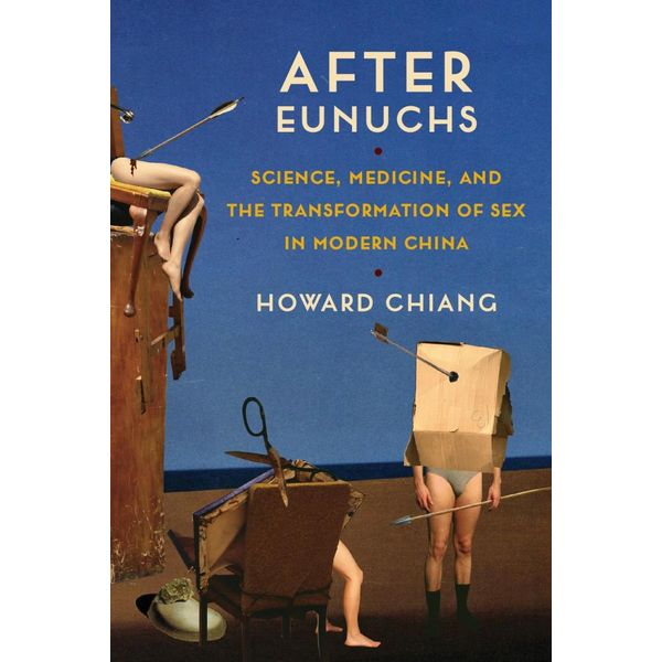 Cover Image For After Eunuchs: Science, Medicine, and the Transformation of