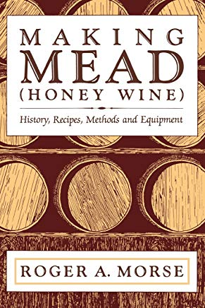 Cover Image For Making Mead (Honey Wine): History, Recipes, Methods and Equi