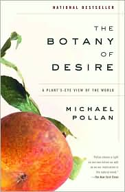 Image For The Botany of Desire: A Plant's-Eye View of the World